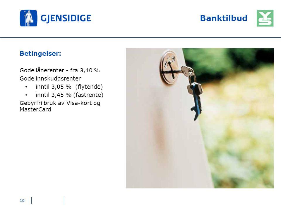 Banktilbud Betingelser: Gode lånerenter - fra 3,10 % Gode innskuddsrenter inntil 3,05 % (flytende) inntil 3,45 % (fastrente) Gebyrfri bruk av Visa-kor