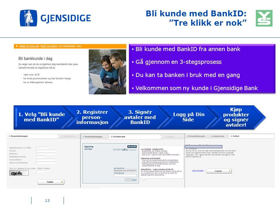 """Bli kunde med BankID: """"Tre klikk er nok"""" 1. Velg """"Bli kunde med BankID"""" 2. Registrer person- informasjon 3. Signér avtaler med BankID Logg på Din Side"""
