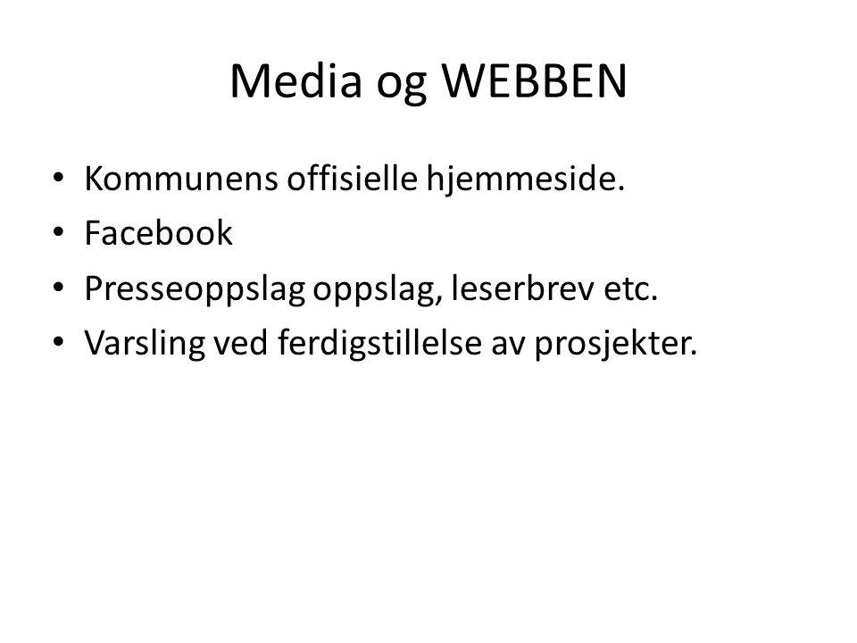 Media og WEBBEN Kommunens offisielle hjemmeside. Facebook Presseoppslag oppslag, leserbrev etc. Varsling ved ferdigstillelse av prosjekter.