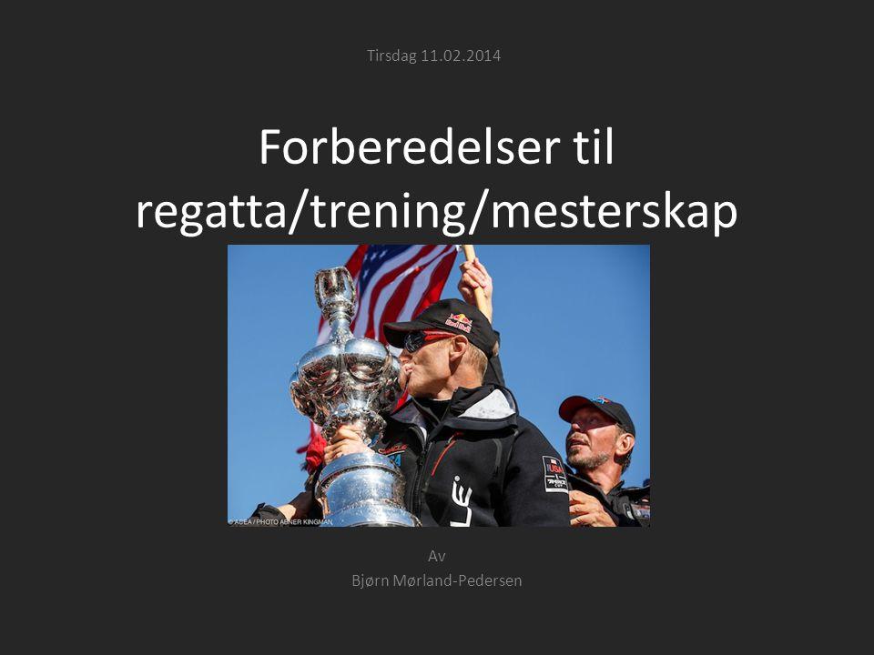 Forberedelser til regatta/trening/mesterskap Av Bjørn Mørland-Pedersen Tirsdag 11.02.2014
