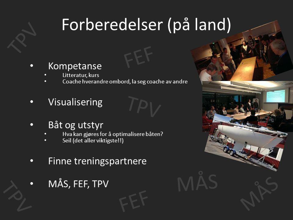 Forberedelser (på land) Kompetanse Litteratur, kurs Coache hverandre ombord, la seg coache av andre Visualisering Båt og utstyr Hva kan gjøres for å o