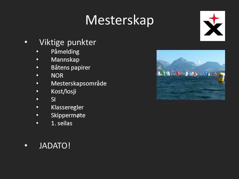 Mesterskap Viktige punkter Påmelding Mannskap Båtens papirer NOR Mesterskapsområde Kost/losji SI Klasseregler Skippermøte 1. seilas JADATO!