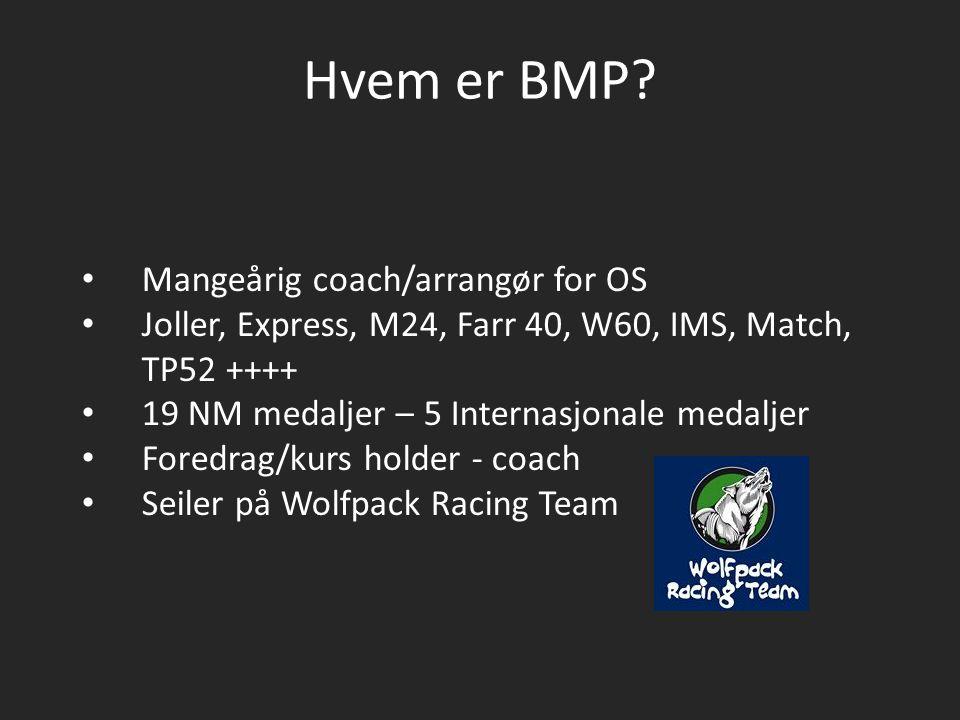 Hvem er BMP? Mangeårig coach/arrangør for OS Joller, Express, M24, Farr 40, W60, IMS, Match, TP52 ++++ 19 NM medaljer – 5 Internasjonale medaljer Fore