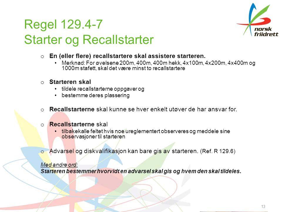 13 Regel 129.4-7 Starter og Recallstarter o En (eller flere) recallstartere skal assistere starteren.