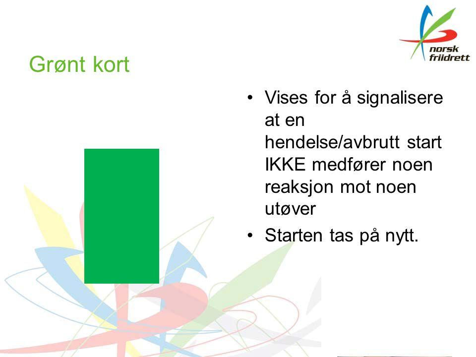 Grønt kort Vises for å signalisere at en hendelse/avbrutt start IKKE medfører noen reaksjon mot noen utøver Starten tas på nytt.