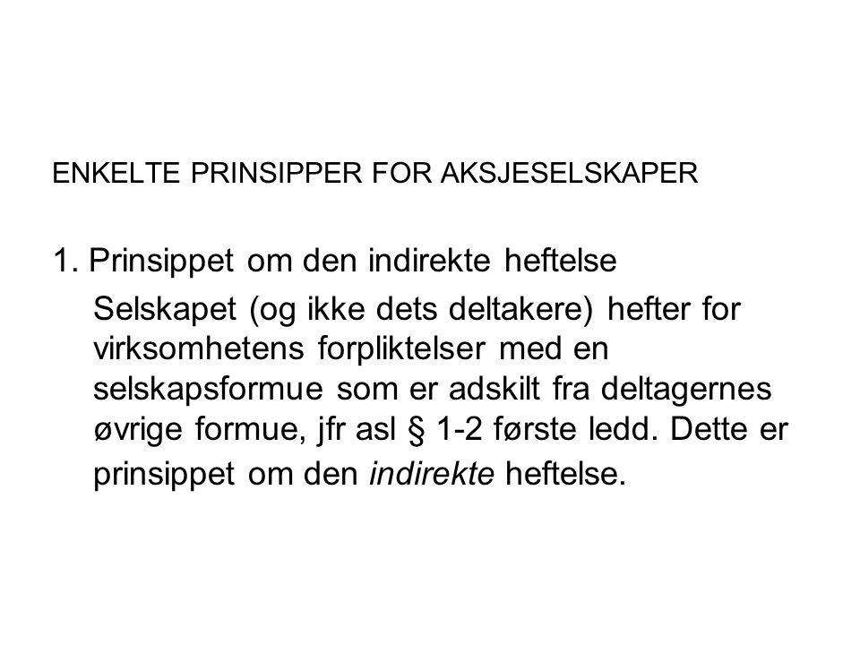 ENKELTE PRINSIPPER FOR AKSJESELSKAPER 1. Prinsippet om den indirekte heftelse Selskapet (og ikke dets deltakere) hefter for virksomhetens forpliktelse
