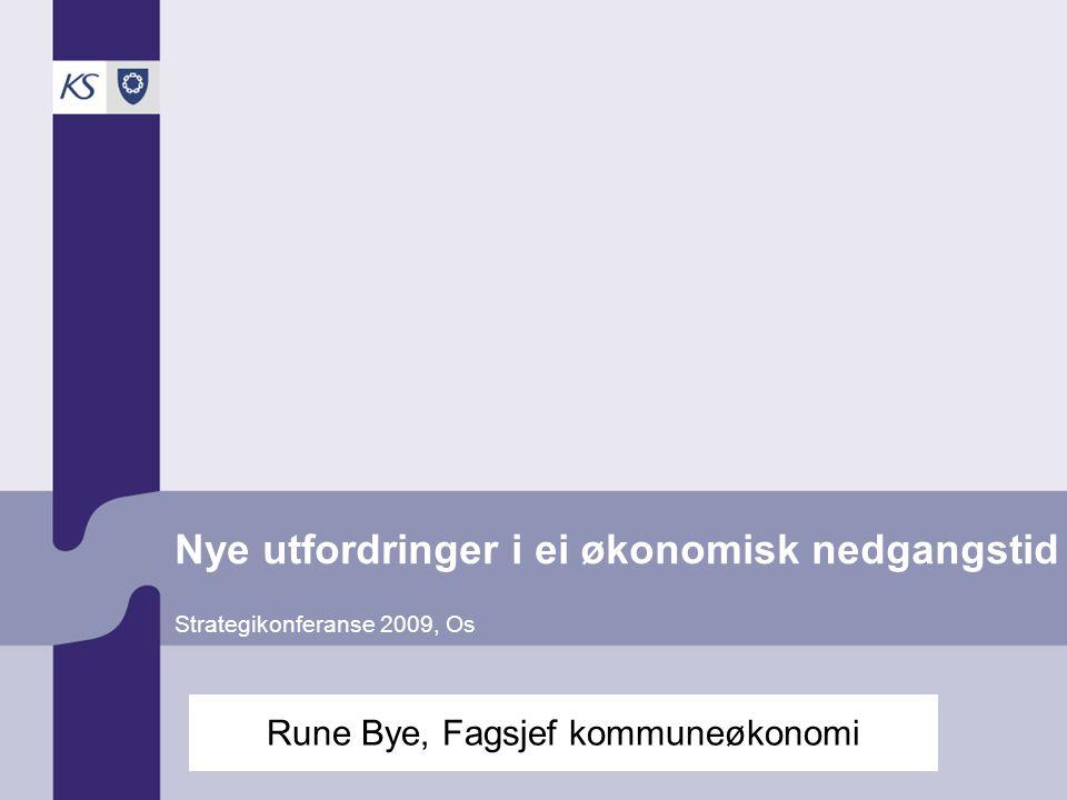 Nye utfordringer i ei økonomisk nedgangstid Strategikonferanse 2009, Os Rune Bye, Fagsjef kommuneøkonomi