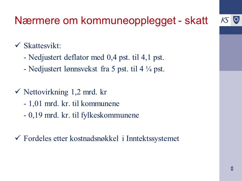 KS Nærmere om kommuneopplegget - skatt Skattesvikt: - Nedjustert deflator med 0,4 pst.