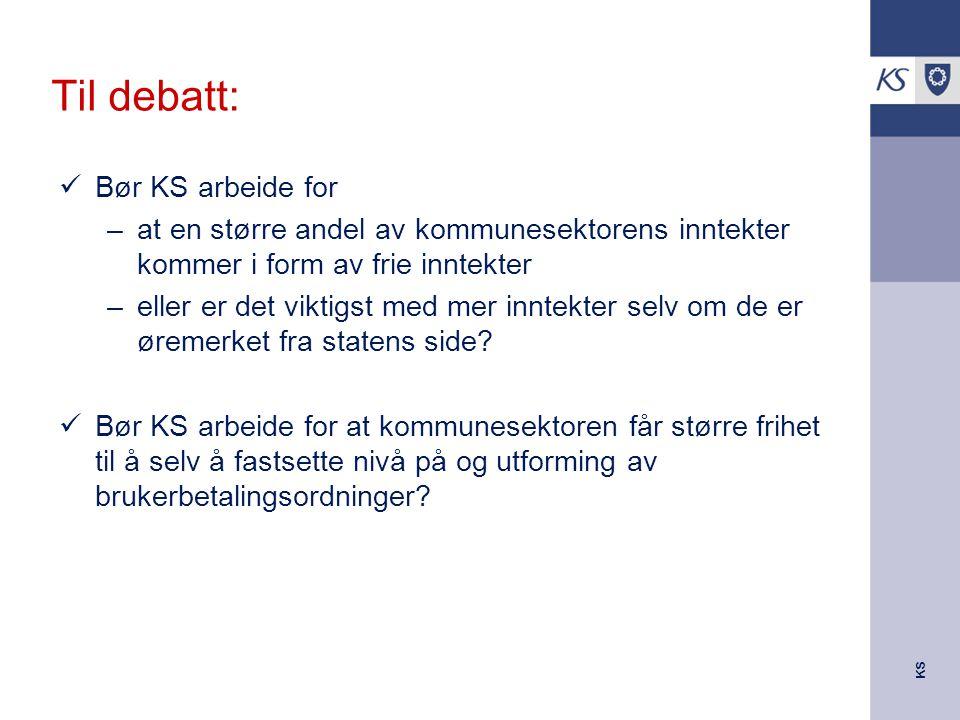 KS Til debatt: Bør KS arbeide for –at en større andel av kommunesektorens inntekter kommer i form av frie inntekter –eller er det viktigst med mer inntekter selv om de er øremerket fra statens side.