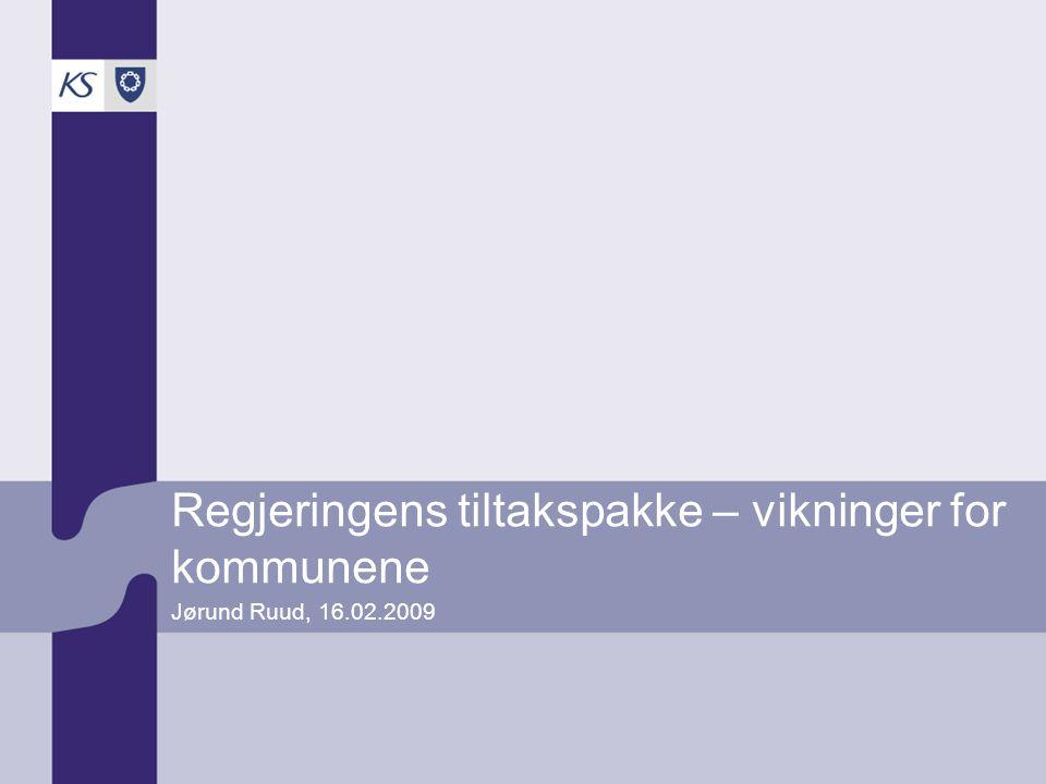 Regjeringens tiltakspakke – vikninger for kommunene Jørund Ruud, 16.02.2009
