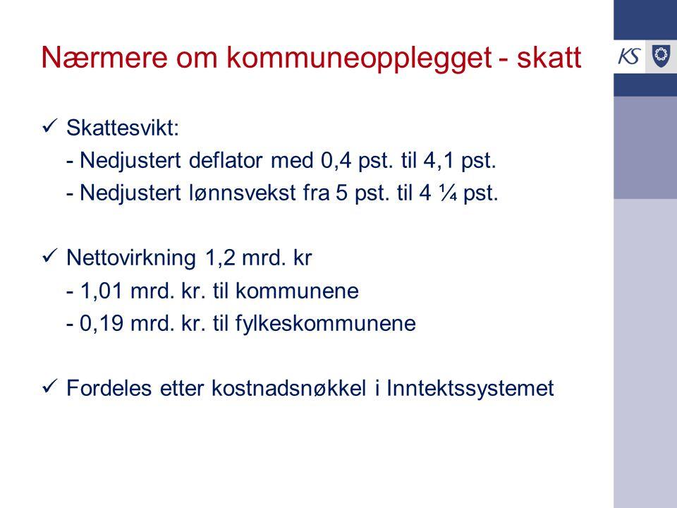Nærmere om kommuneopplegget - skatt Skattesvikt: - Nedjustert deflator med 0,4 pst.
