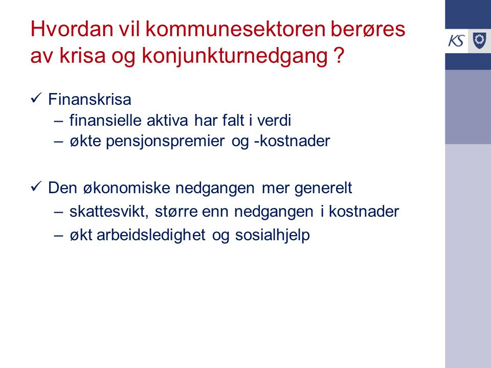 Hvordan vil kommunesektoren berøres av krisa og konjunkturnedgang .