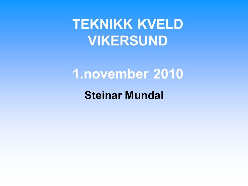 TEKNIKK KVELD VIKERSUND 1.november 2010 Steinar Mundal