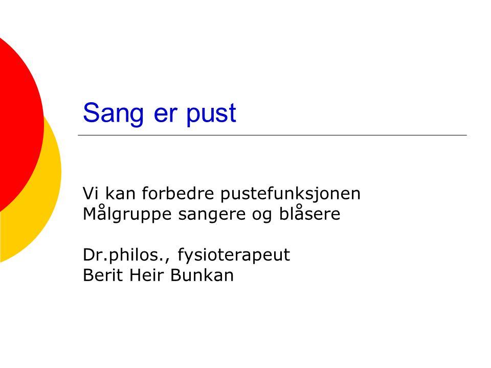 Sang er pust Vi kan forbedre pustefunksjonen Målgruppe sangere og blåsere Dr.philos., fysioterapeut Berit Heir Bunkan