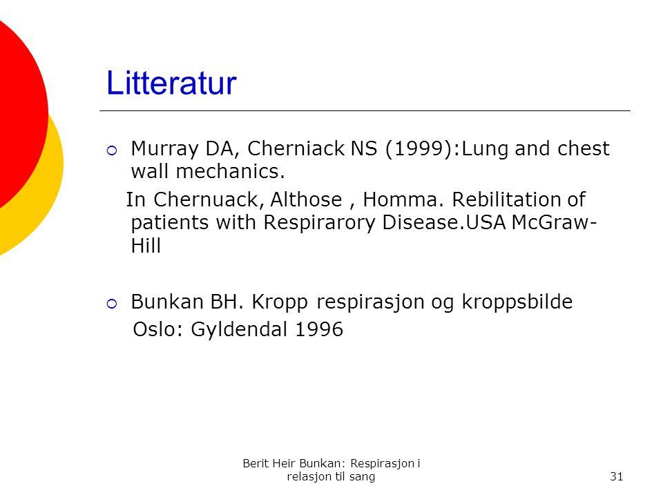Berit Heir Bunkan: Respirasjon i relasjon til sang31 Litteratur  Murray DA, Cherniack NS (1999):Lung and chest wall mechanics.