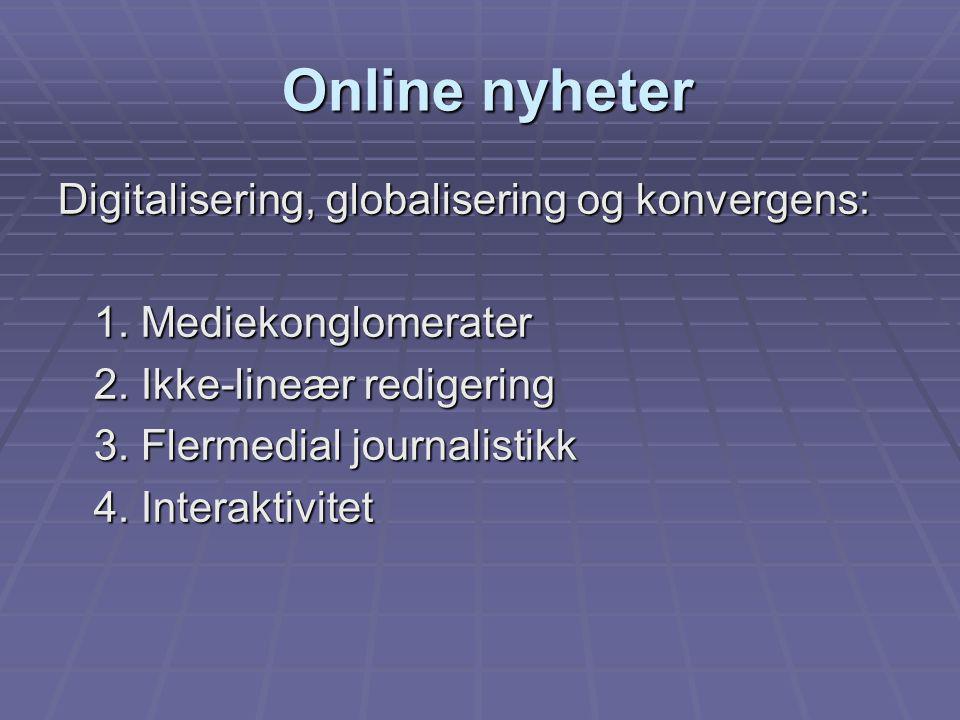 Online nyheter Online nyheter Digitalisering, globalisering og konvergens: 1. Mediekonglomerater 2. Ikke-lineær redigering 3. Flermedial journalistikk