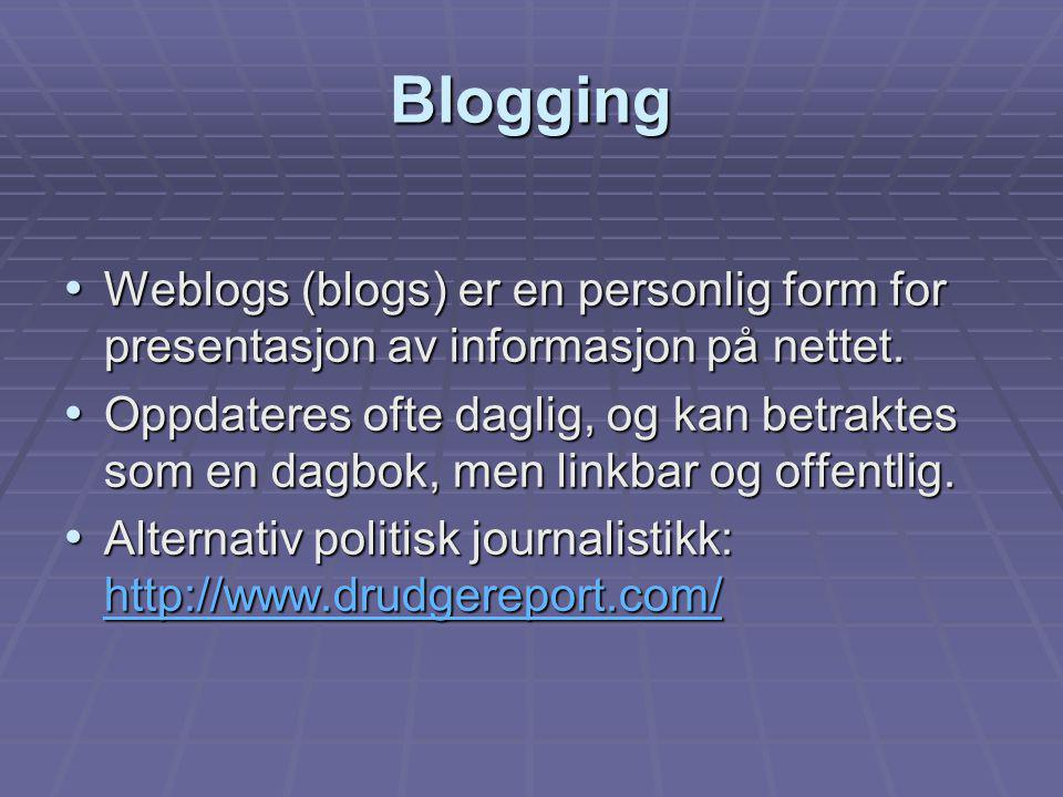 Blogging Weblogs (blogs) er en personlig form for presentasjon av informasjon på nettet. Weblogs (blogs) er en personlig form for presentasjon av info