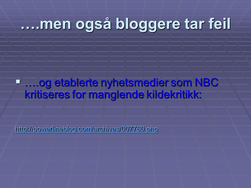 ….men også bloggere tar feil  ….og etablerte nyhetsmedier som NBC kritiseres for manglende kildekritikk: http://powerlineblog.com/archives/007760.php