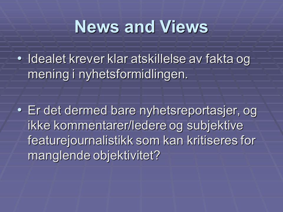 News and Views Idealet krever klar atskillelse av fakta og mening i nyhetsformidlingen. Idealet krever klar atskillelse av fakta og mening i nyhetsfor