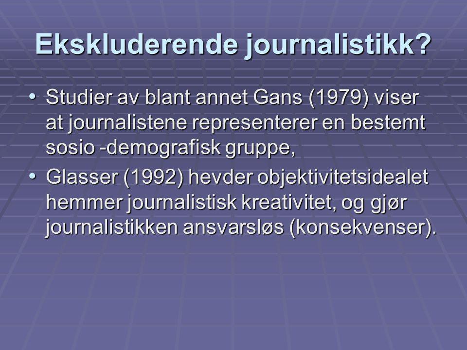 Ekskluderende journalistikk? Studier av blant annet Gans (1979) viser at journalistene representerer en bestemt sosio -demografisk gruppe, Studier av