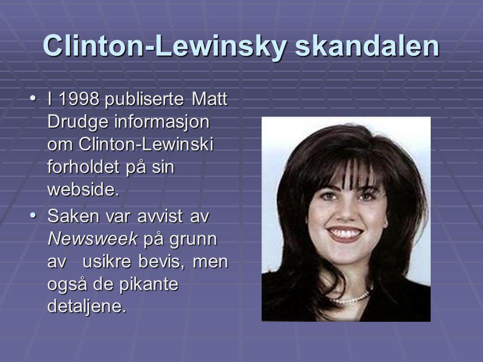 Clinton-Lewinsky skandalen I 1998 publiserte Matt Drudge informasjon om Clinton-Lewinski forholdet på sin webside. I 1998 publiserte Matt Drudge infor