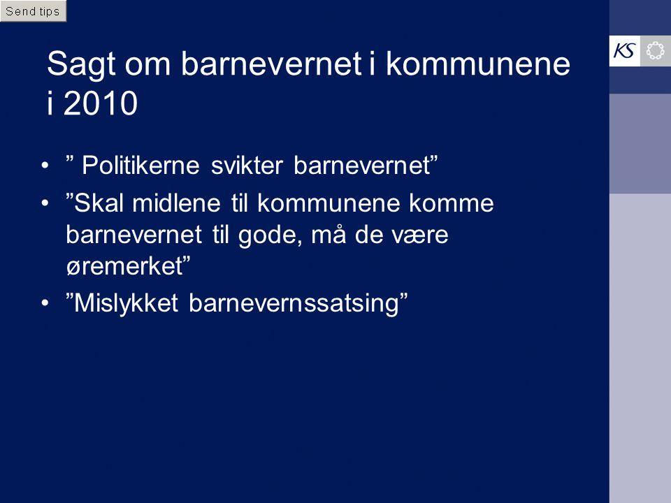 """Sagt om barnevernet i kommunene i 2010 """" Politikerne svikter barnevernet"""" """"Skal midlene til kommunene komme barnevernet til gode, må de være øremerket"""