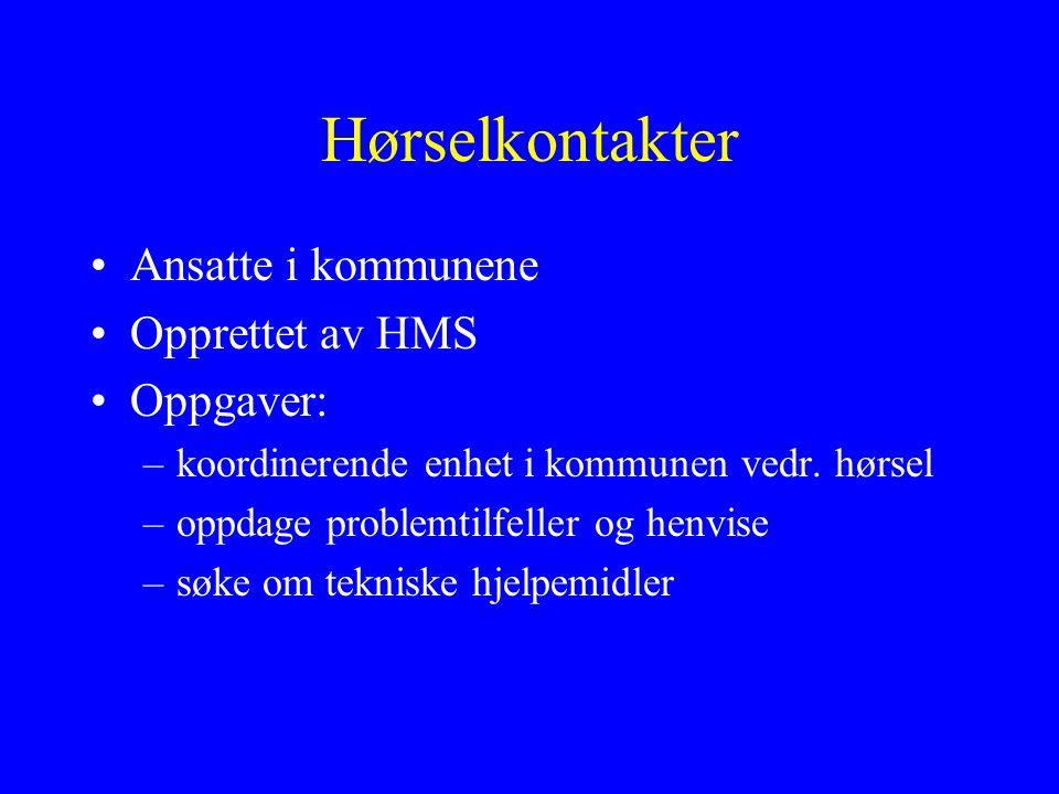Hørselkontakter Ansatte i kommunene Opprettet av HMS Oppgaver: –koordinerende enhet i kommunen vedr. hørsel –oppdage problemtilfeller og henvise –søke