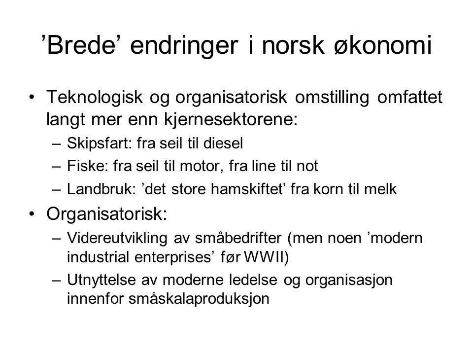 'Brede' endringer i norsk økonomi Teknologisk og organisatorisk omstilling omfattet langt mer enn kjernesektorene: –Skipsfart: fra seil til diesel –Fi