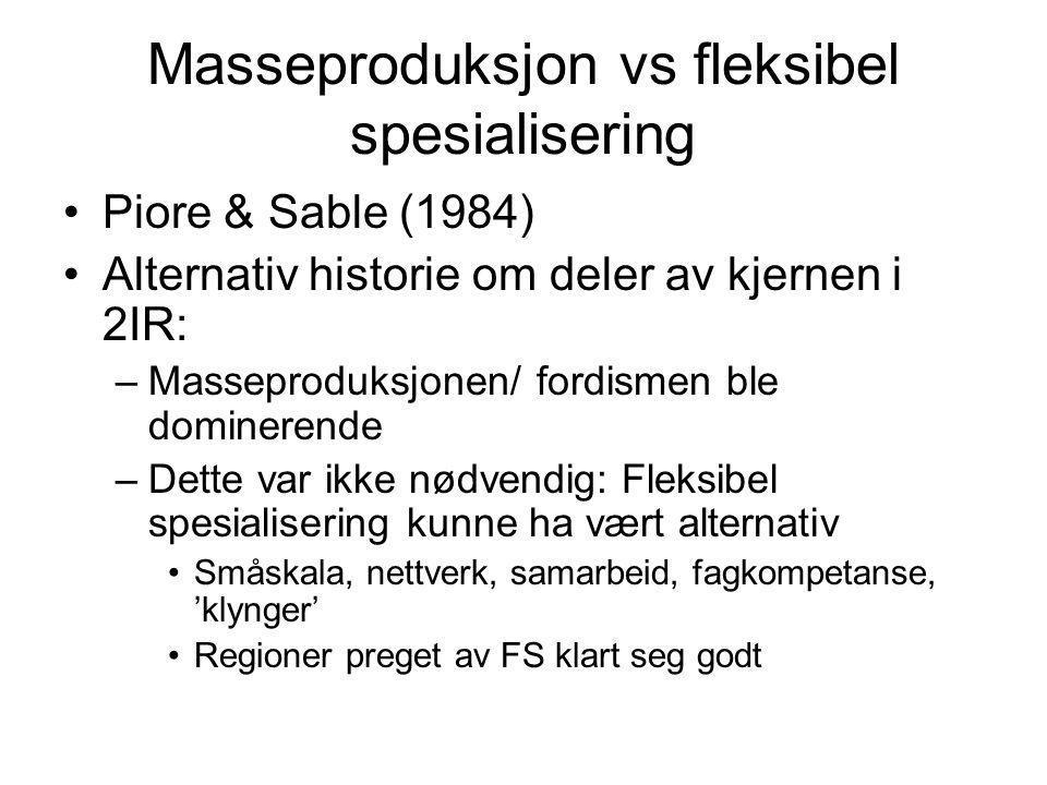 Masseproduksjon vs fleksibel spesialisering Piore & Sable (1984) Alternativ historie om deler av kjernen i 2IR: –Masseproduksjonen/ fordismen ble domi