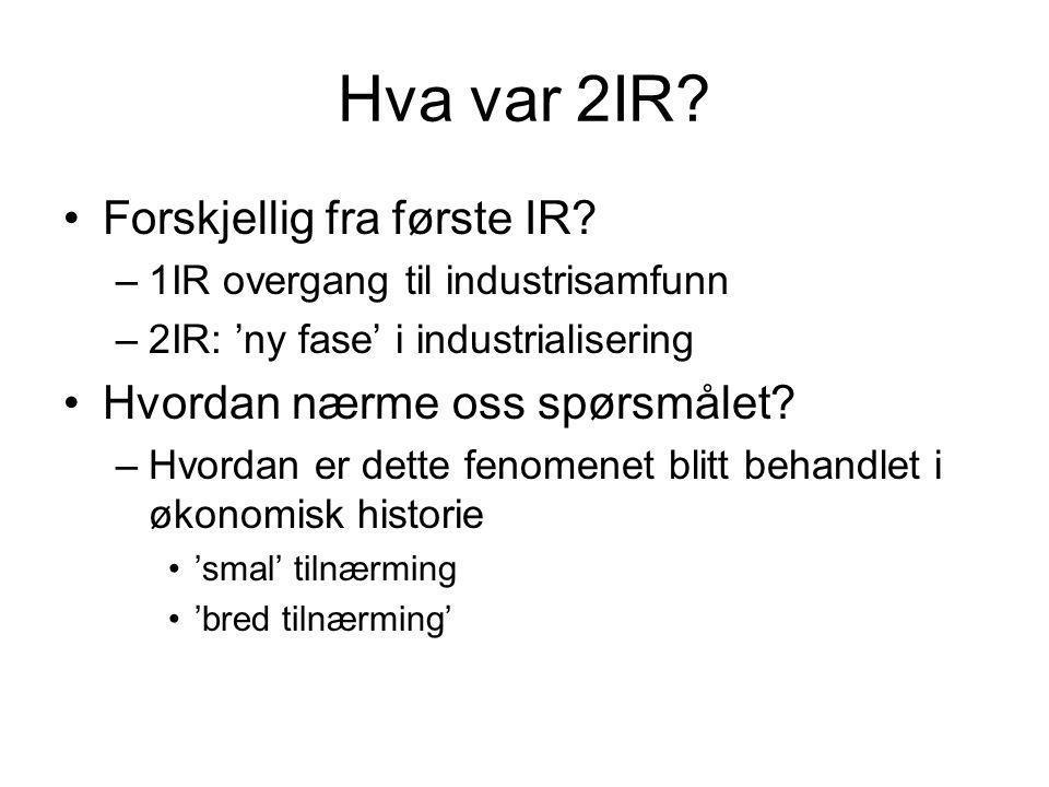 Hva var 2IR? Forskjellig fra første IR? –1IR overgang til industrisamfunn –2IR: 'ny fase' i industrialisering Hvordan nærme oss spørsmålet? –Hvordan e