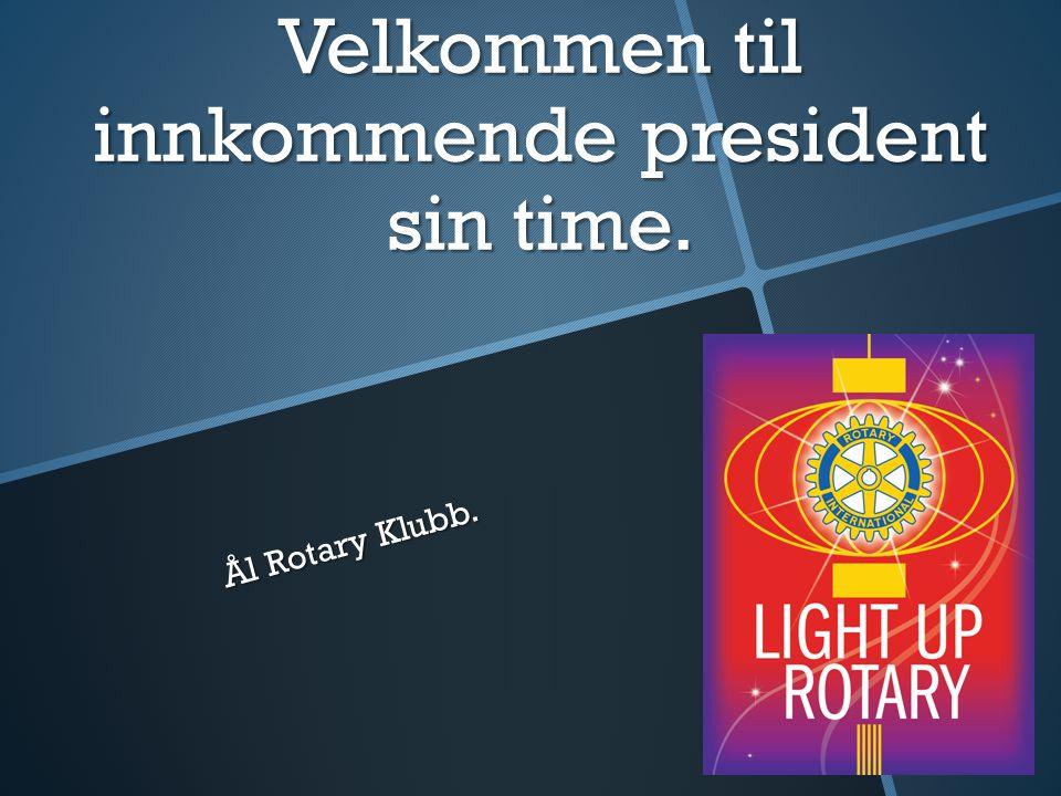 Velkommen til innkommende president sin time. Ål Rotary Klubb.