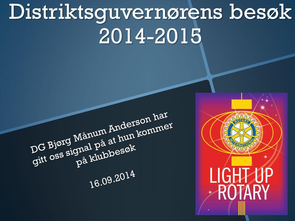 Distriktsguvernørens besøk 2014-2015 DG Bjørg Månum Anderson har gitt oss signal på at hun kommer på klubbesøk 16.09.2014