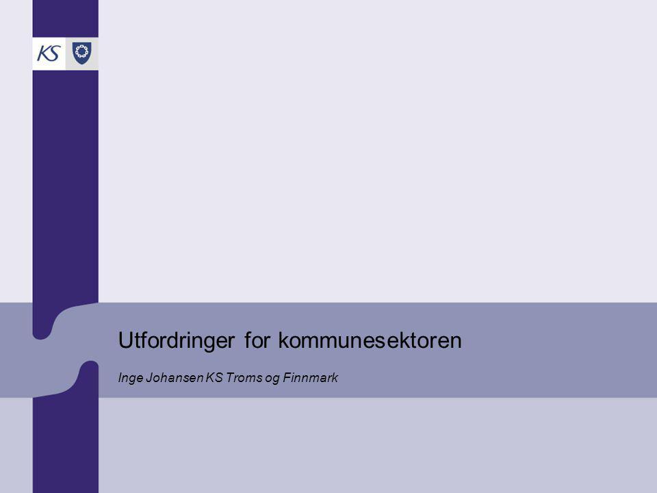 Utfordringer for kommunesektoren Inge Johansen KS Troms og Finnmark