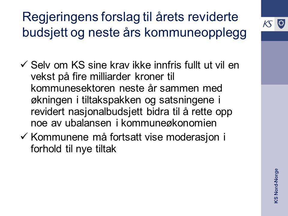 KS Nord-Norge Regjeringens forslag til årets reviderte budsjett og neste års kommuneopplegg Selv om KS sine krav ikke innfris fullt ut vil en vekst på