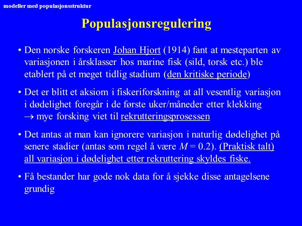 Populasjonsregulering Den norske forskeren Johan Hjort (1914) fant at mesteparten av variasjonen i årsklasser hos marine fisk (sild, torsk etc.) ble e