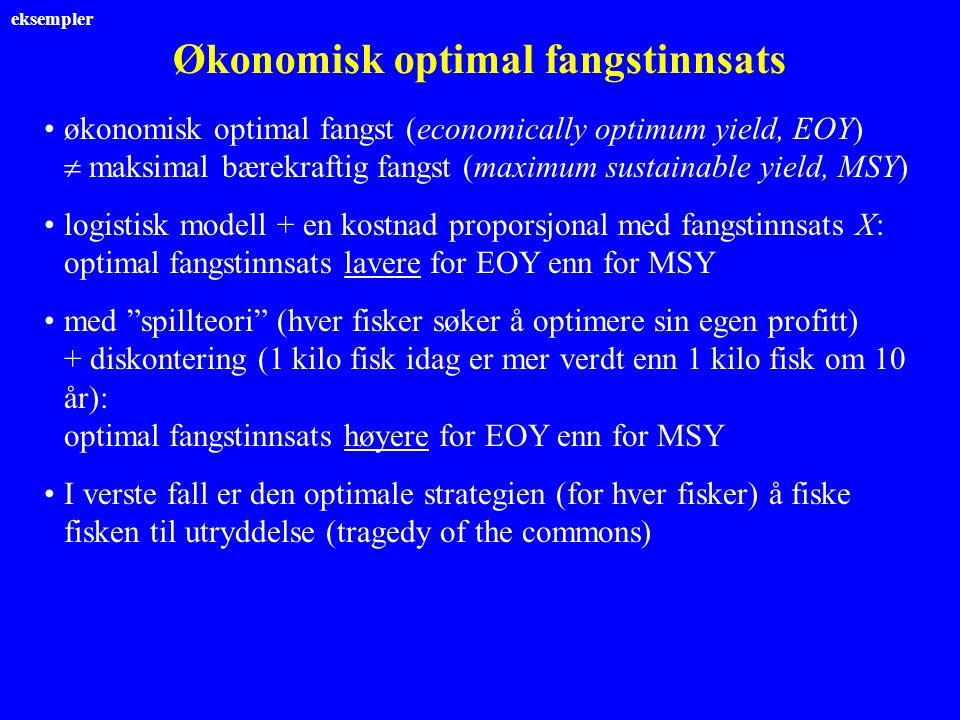 Økonomisk optimal fangstinnsats økonomisk optimal fangst (economically optimum yield, EOY)  maksimal bærekraftig fangst (maximum sustainable yield, M