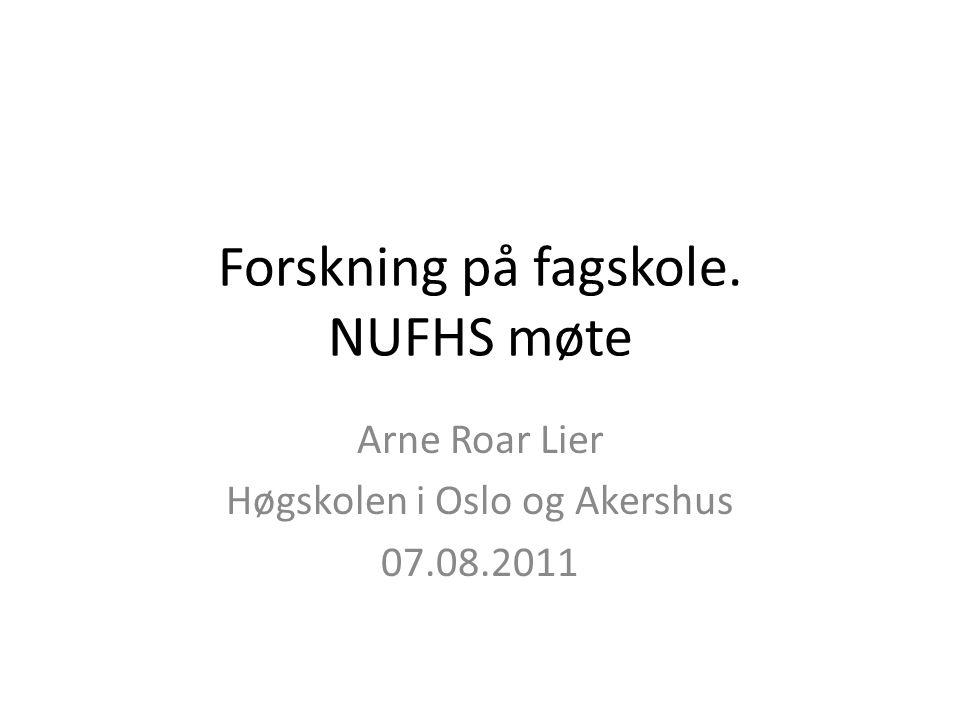 Forskning på fagskole. NUFHS møte Arne Roar Lier Høgskolen i Oslo og Akershus 07.08.2011