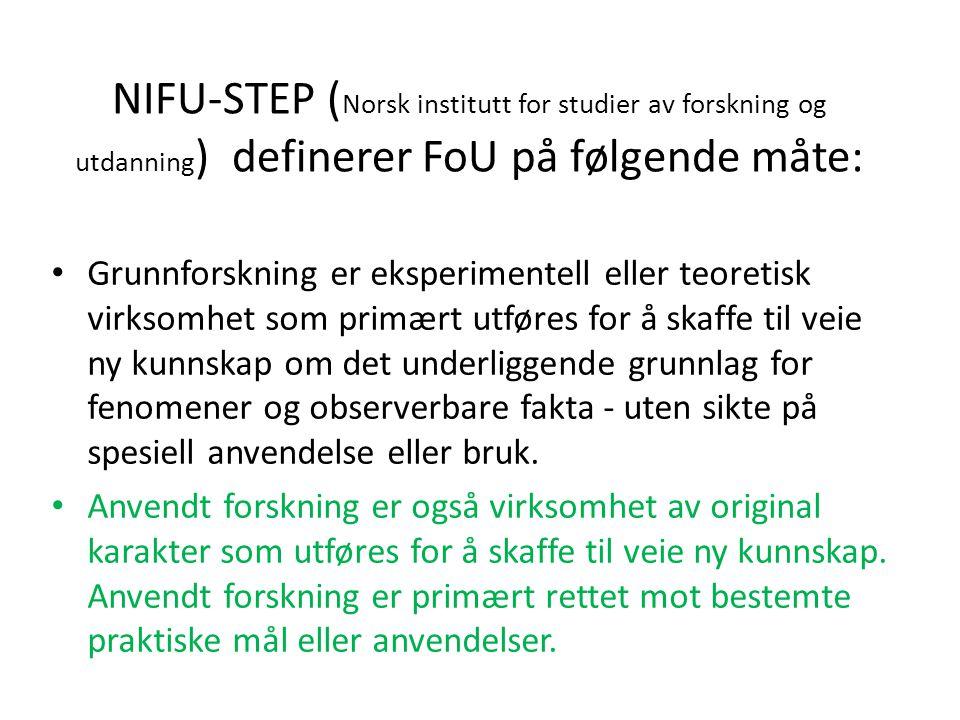 NIFU-STEP ( Norsk institutt for studier av forskning og utdanning ) definerer FoU på følgende måte: Grunnforskning er eksperimentell eller teoretisk virksomhet som primært utføres for å skaffe til veie ny kunnskap om det underliggende grunnlag for fenomener og observerbare fakta - uten sikte på spesiell anvendelse eller bruk.