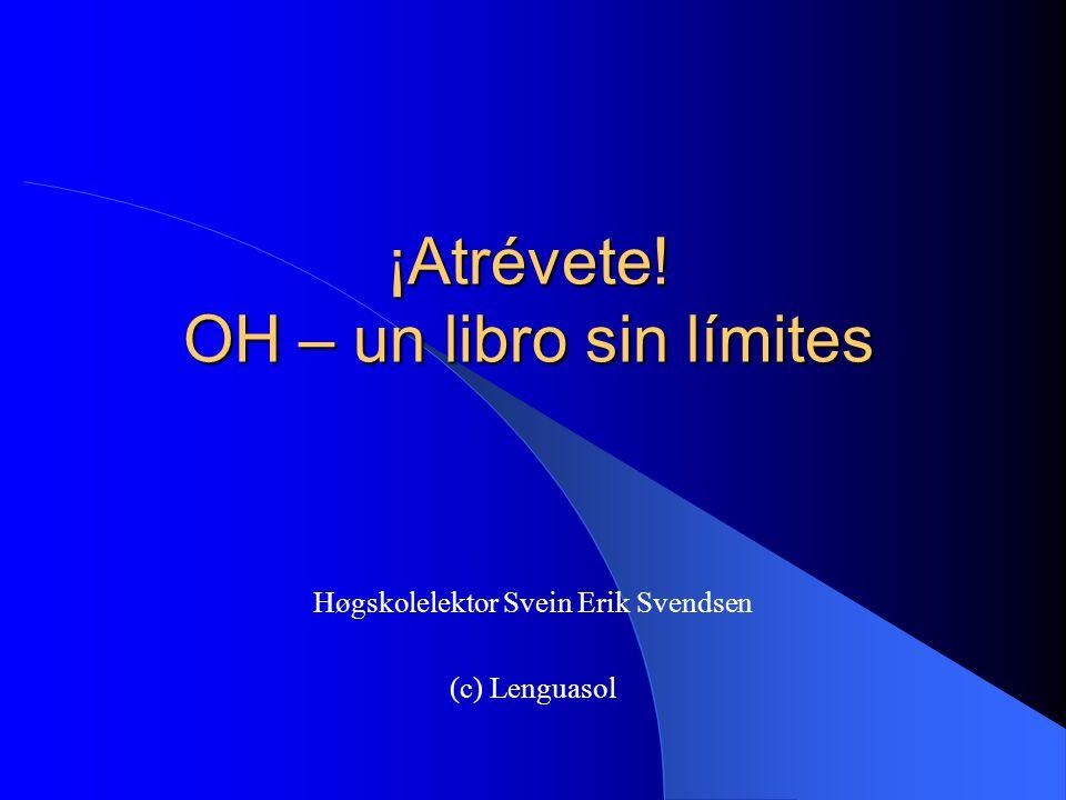 ¡Atrévete! OH – un libro sin límites Høgskolelektor Svein Erik Svendsen (c) Lenguasol