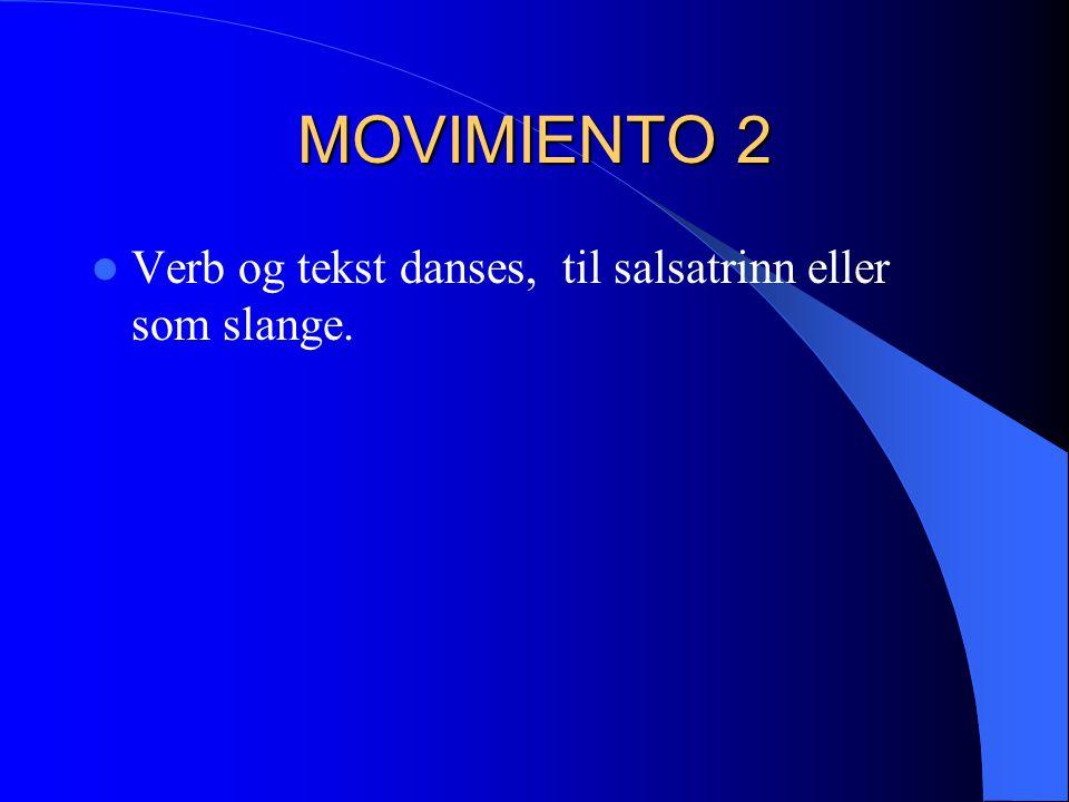 MOVIMIENTO 2 Verb og tekst danses, til salsatrinn eller som slange.
