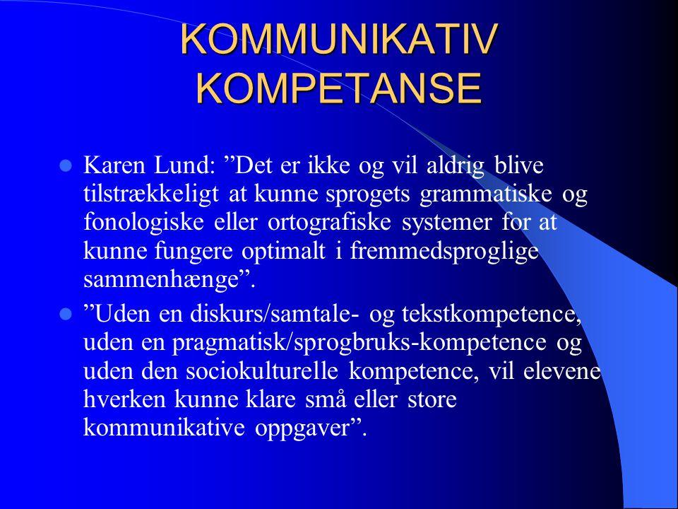 """KOMMUNIKATIV KOMPETANSE Karen Lund: """"Det er ikke og vil aldrig blive tilstrækkeligt at kunne sprogets grammatiske og fonologiske eller ortografiske sy"""