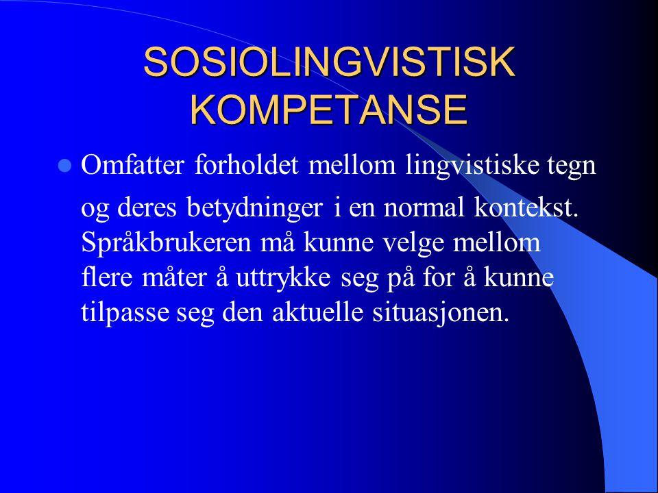 SOSIOLINGVISTISK KOMPETANSE Omfatter forholdet mellom lingvistiske tegn og deres betydninger i en normal kontekst. Språkbrukeren må kunne velge mellom