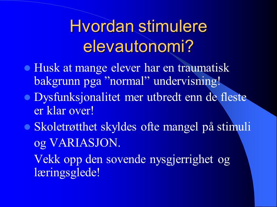 ELEVAUTONOMI Nøkkelord for å stimulere elevautonomi: VARIASJON: OVERRASKELSER.