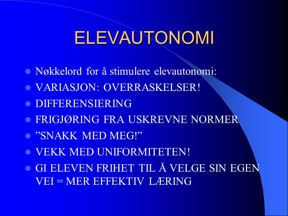 """ELEVAUTONOMI Nøkkelord for å stimulere elevautonomi: VARIASJON: OVERRASKELSER! DIFFERENSIERING FRIGJØRING FRA USKREVNE NORMER """"SNAKK MED MEG!"""" VEKK ME"""