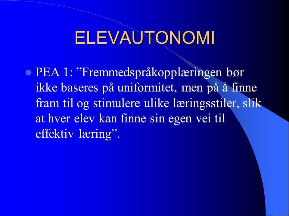 """ELEVAUTONOMI PEA 1: """"Fremmedspråkopplæringen bør ikke baseres på uniformitet, men på å finne fram til og stimulere ulike læringsstiler, slik at hver e"""