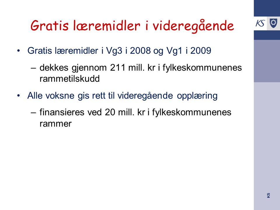KS Gratis læremidler i videregående Gratis læremidler i Vg3 i 2008 og Vg1 i 2009 –dekkes gjennom 211 mill.