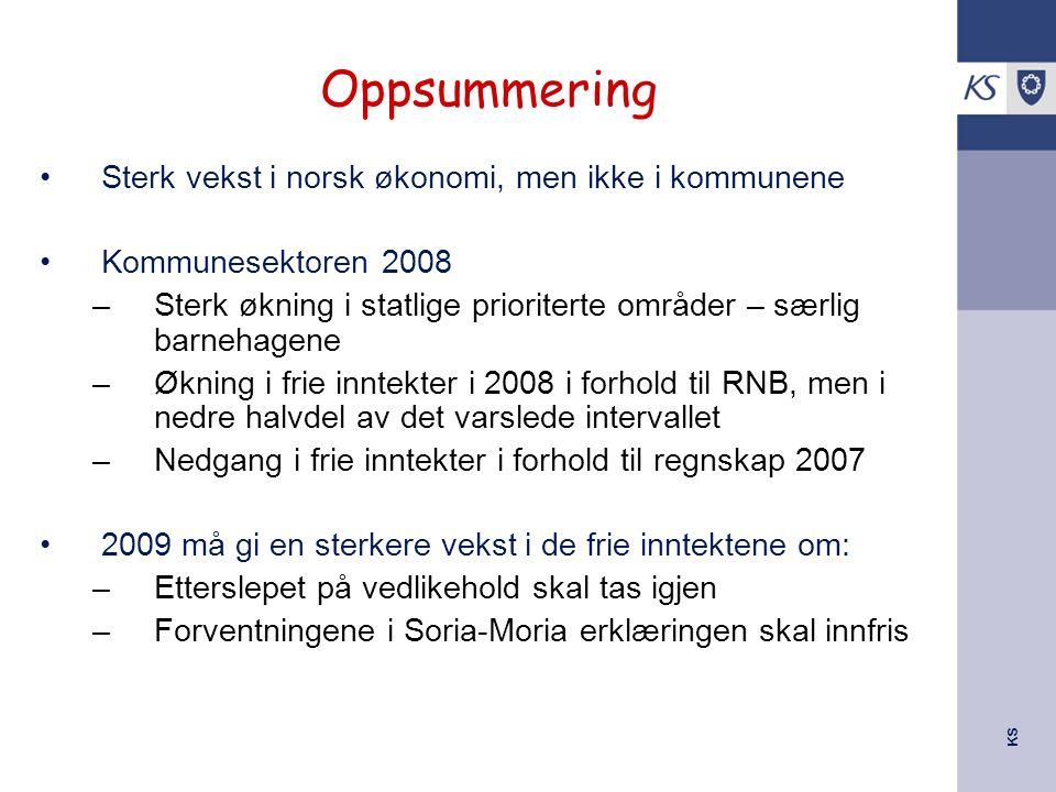 KS Oppsummering Sterk vekst i norsk økonomi, men ikke i kommunene Kommunesektoren 2008 –Sterk økning i statlige prioriterte områder – særlig barnehagene –Økning i frie inntekter i 2008 i forhold til RNB, men i nedre halvdel av det varslede intervallet –Nedgang i frie inntekter i forhold til regnskap 2007 2009 må gi en sterkere vekst i de frie inntektene om: –Etterslepet på vedlikehold skal tas igjen –Forventningene i Soria-Moria erklæringen skal innfris