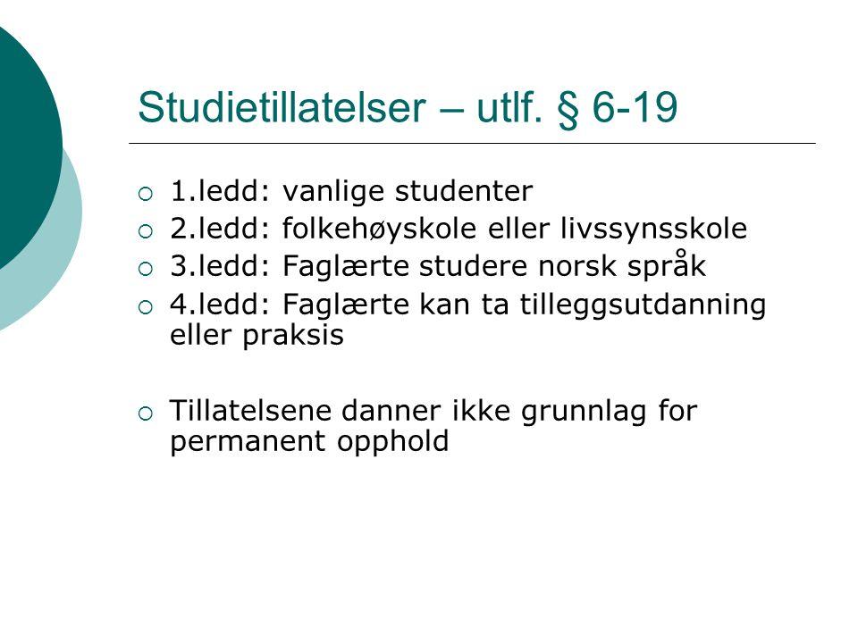 Studietillatelser – utlf. § 6-19  1.ledd: vanlige studenter  2.ledd: folkehøyskole eller livssynsskole  3.ledd: Faglærte studere norsk språk  4.le