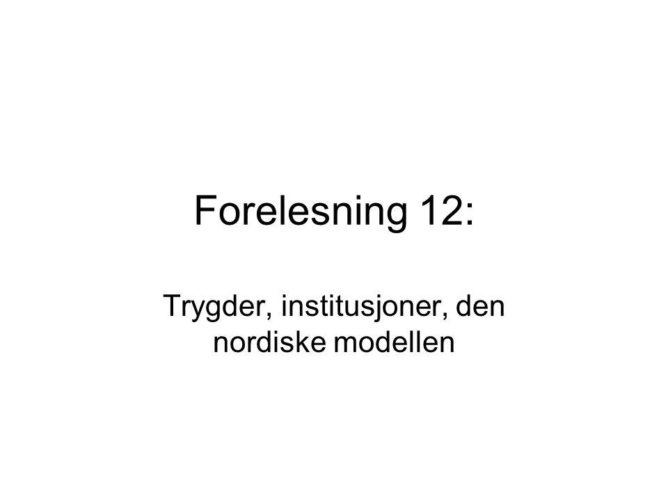 Forelesning 12: Trygder, institusjoner, den nordiske modellen