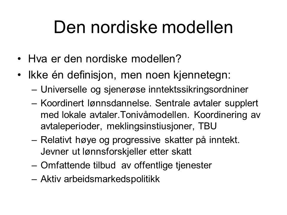 Den nordiske modellen Hva er den nordiske modellen? Ikke én definisjon, men noen kjennetegn: –Universelle og sjenerøse inntektssikringsordniner –Koord